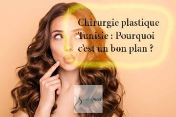 Chirurgie plastique Tunisie : Pourquoi c'est un bon plan ?