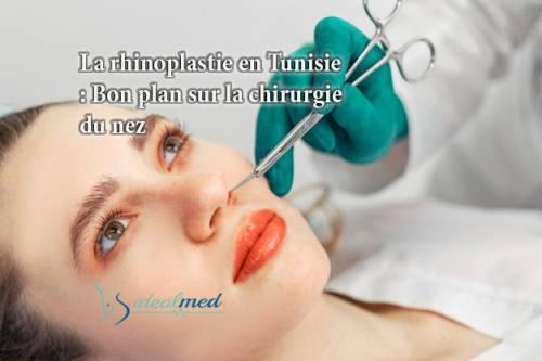 La rhinoplastie en Tunisie : Bon plan sur la chirurgie du nez